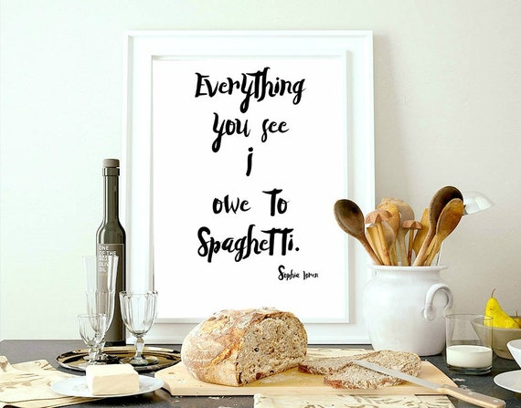 Everything You See I Owe To Spaghetti Sophia Loren Quote