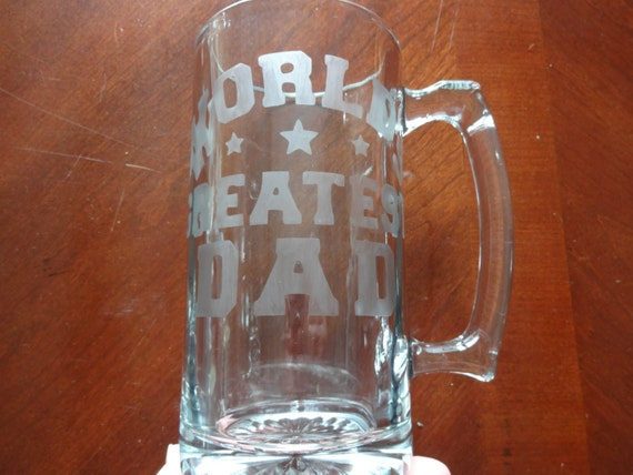 """Glass etched beer mug with large """"World's Greatest Dad"""" etched on it"""