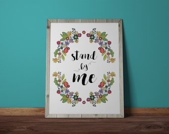 Stand By Me, Ben E. King, typography, Wall Print, Lyric Art, Instant Download, flowers