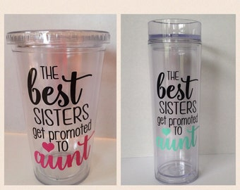 The Best Sisters Get Promoted to Aunt Tumbler, New Aunt Tumbler, Sister Tumbler, Coffee Tumbler, Family Tumbler,New Baby Aunt Tumbler