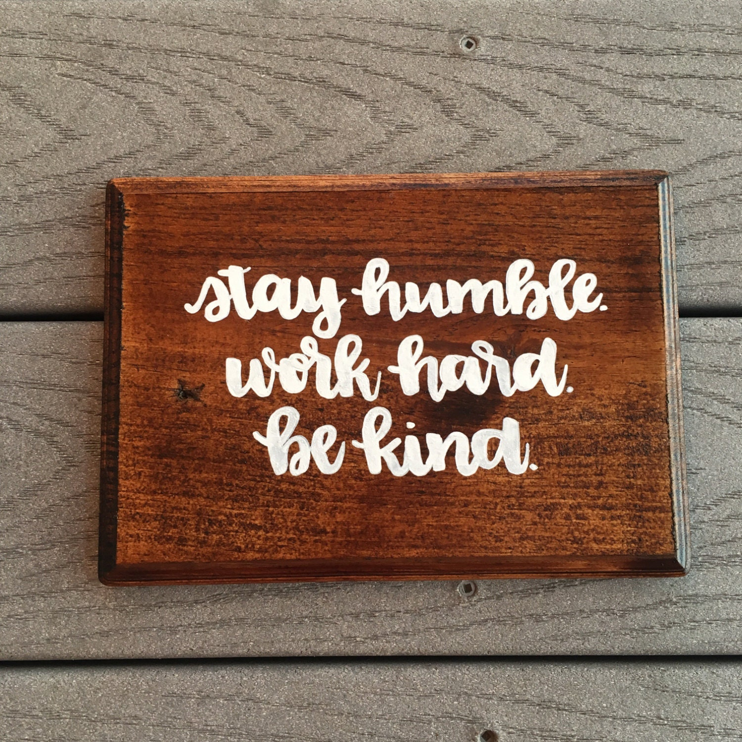Stay Humble Work Hard Be Kind Wooden Plaque