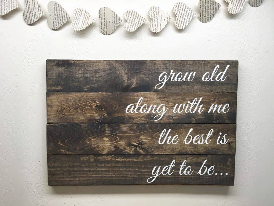 Grow Old Along With Me The Best Is Yet To Be Wooden Quote
