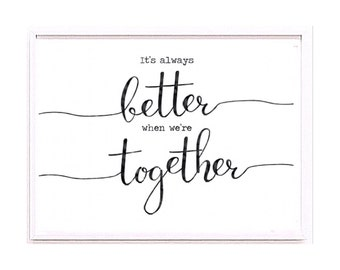 It's always better than we're together home decor typography print