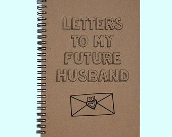 Letters To My Future Husband - Journal, Book, Custom Journal, Sketchbook, Scrapbook, Extra-Heavyweight Covers