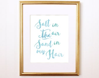 Salt in the Air Sand in My hair Downloadable Print, Beach Print, Watercolor Hand Lettering, Watercolor print, Quote print