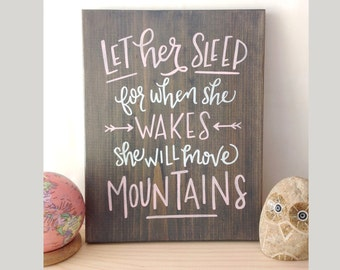 Let her sleep for when she wakes she will move mountains - motivational quote - wood sign - wall decor - hand painted - gallery wall - girls