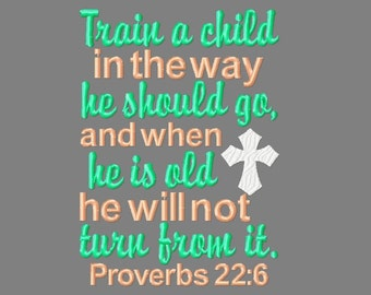 Buy 3 get 1 free! Train a child in the way he should go, and when he is old he will not turn from it, Proverbs 22:6, embroidery design