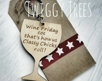 """Wooden Keyring """"Wine Friday cos that's how Us Classy Chicks Roll"""" Excellent Wine Lover Gift"""