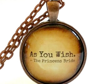 As You Wish   Glass Necklace Pendant   Princess Bride Quote   Gift Idea   Key Ring   The Princess Bride   Jewellery   Movie Quote   Westley