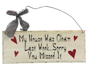 My house was clean last week....Sorry You Missed It - Wood Wall Hanging Sign