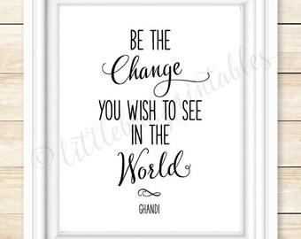 Ghandi quote wall art Be the change you wish to see in the world, black and whte, 8 X 10 printable, instant download, inspiring words
