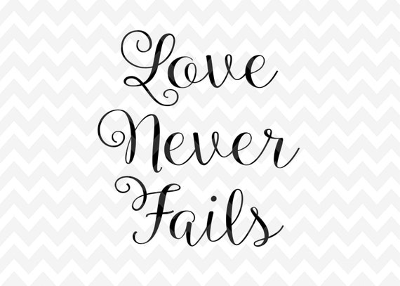 Items Similar To Love Never Fails Quote, Quote Overlay, Love SVG, Vinyl,  Vector, Cutting File, DFX, PNG, Cricut, Cut Files, Clip Art, Dfx, Vector  File On ... Gallery