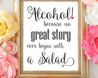 Alcohol because no great story ever began with a Salad. Funny Wedding signs. Wedding Decorations. WEdding Table Signages. Dance Floor Signs