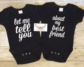 Let Me Tell You About My Best Friend - Twin Body Suits - Twin Outfits - Twins - Funny