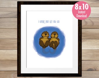 I Otter Not Let You Go, 8x10, Love Print, Kids Art, INSTANT DOWNLOAD, Cute Print