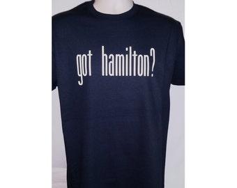 GOT HAMILTON? Shirt free shipping