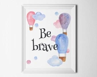 Be brave print Nursery wall art Kids room decor Watercolor illustration Children decor Air balloon print Inspirational art Motivational