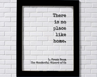 There is no place like home. - L. Frank Baum - The Wonderful Wizard of Oz - Floating Quote - Modern Minimalist Dorothy Housewarming