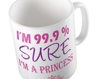 I'm 99.9% Sure I'm A Princess Mug