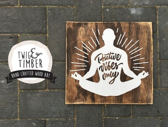 Positive Vibes Only MEDITATION - CUSTOM COLORS - Woodsign