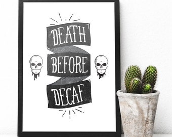 Death Before Decafe - Minimal, black and white, distressed, coffee print.