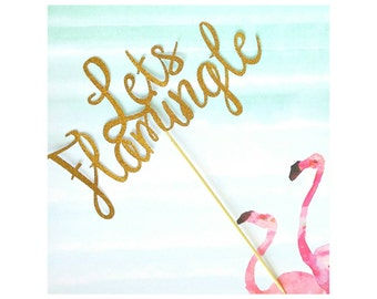 Flamingo Party Decorations. Flamingo Cake Topper. Flamingo Theme. Let's Flamingle Cake Topper. Flamingo Cake Topper.