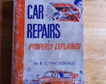 Vintage Book - Car Repair Properly Explained - By B.C. Macdonald - 1950s