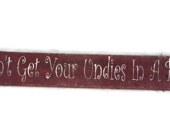 Don't Get Your Undies In A Bunch - Funny Wooden Sign - Girlfriend Gift - Gift For Her - Gift For Her - Ready To Ship