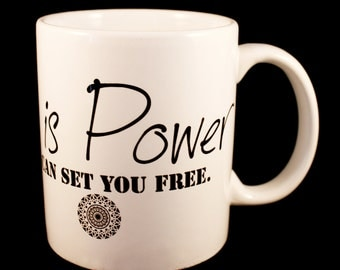 Mug - 'Knowledge is Power: It can set you free.' - Inspirational Quote Mug