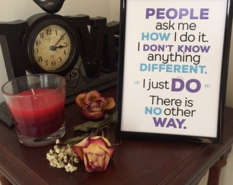 People ask me how I do it inspirational quote print 5x7, WITH plain black frame ..know anything different. I just do. There is no other way.
