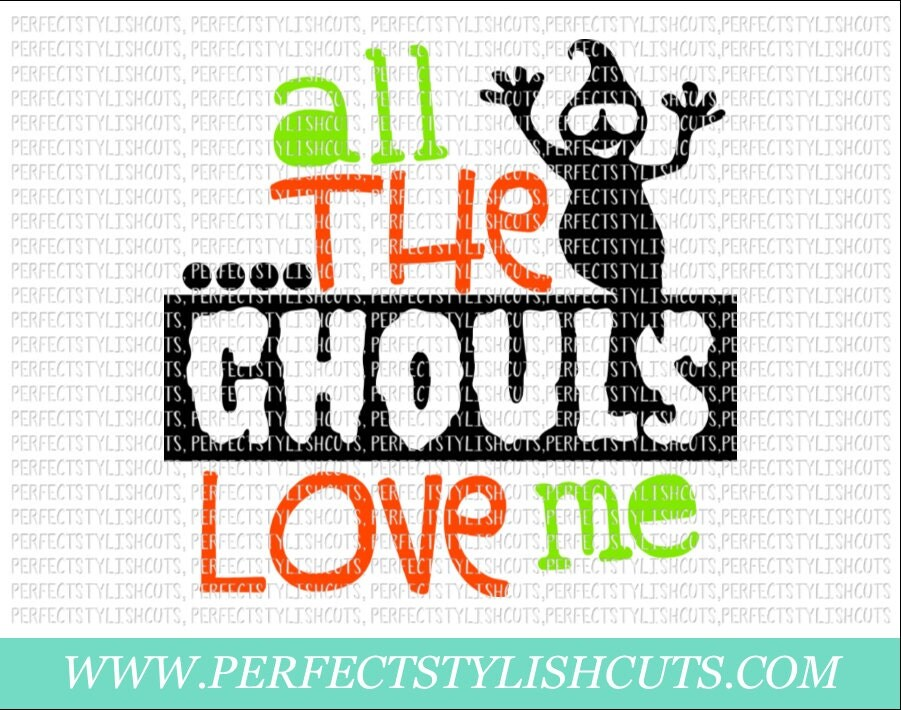 Download All The Ghouls Love Me SVG DXF EPS png Files for Cutting