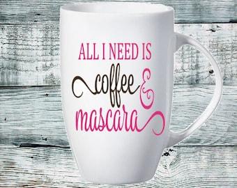 Tall Latte Mug - All I need is coffee & Mascara