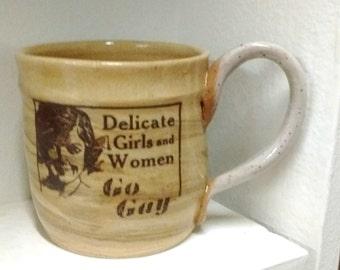 Delicate Girls Go Gay Mug/ Go Gay mug/ Mac McCusker mugs/ Gay Lesbian Mug/ Gay coffee mug