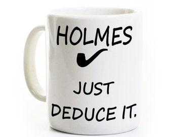 Sherlock Holmes Coffee Mug - Just Deduce It - Great Gift - Inspired by Sherlock Elementary TV Show - Birthday Gift