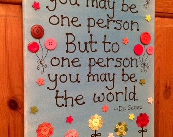 Dr Seuss Canvas - 'To the world you may be one person; but to one person you may be the world'. Canvas and button art