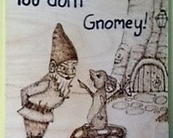 You don't gnomey!