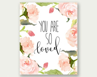Love Printable, You Are So Loved Print, You Are So Loved Wall Art, Watercolor Love Print, Floral Love Print, Floral Love Poster, Love Quote