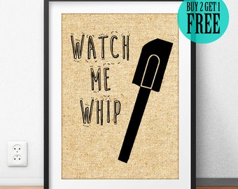 Watch Me Whip, Burlap Print, Kitchen Print, Kitchen Decor, Kitchen Wall Art, Home Decor, Wall Decor, Housewarming Gift, Mother Present, SD03