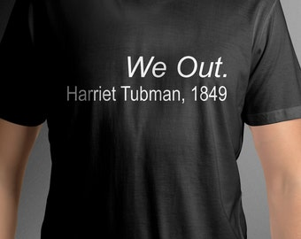 We Out Harriet Tubman 1849 T-shirt