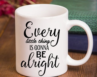 Quote Mug- Every little thing is gonna be alright