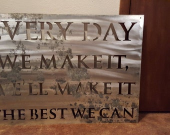 Every Day We Make It, We'll Make it the Best We Can | Metal Sign