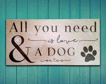 Custom wood burned All you need is love and a dog (or two) sign