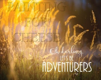 Oh darling, let's be adventurers - Instant Download - Printable - 8x10