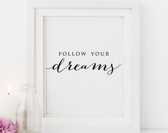 PRINTABLE Art Follow Your DREAMS Print, Inspirational Quote Art Sign, Modern Calligraphy Poster Home Dorm Decor Wall Art Digital Download