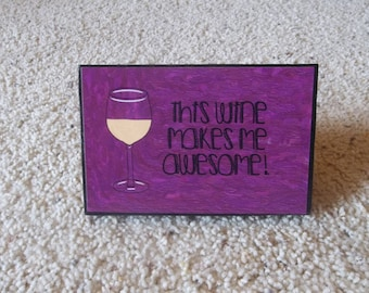 This Wine Makes Me Awesome Wooden Sign