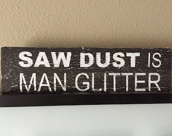 "Wall sign ""saw dust is man glitter"" quote"