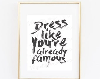 Dress Like You're Already Famous, Fashion Quote, Typographic Print, Quote Art Print Wall Decor Typography, Tumblr decor, Black and White