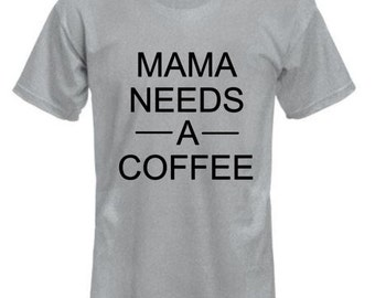 Mama needs a coffee shirt