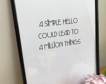 A simple hello could lead to a million things print..
