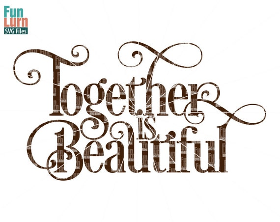 Wedding SVG Together Is Beautiful Svg Anniversary Wedding